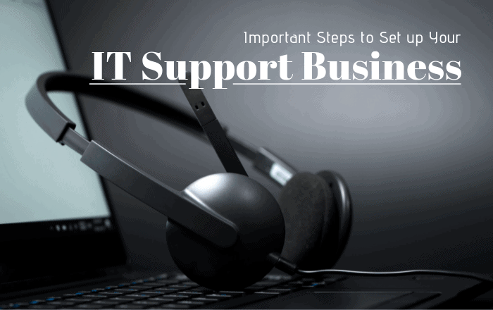 6 Important Steps to Set up Your IT Support Business